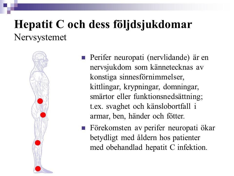 Hepatit C och dess följdsjukdomar Nervsystemet  Perifer neuropati (nervlidande) är en nervsjukdom som kännetecknas av konstiga sinnesförnimmelser, ki