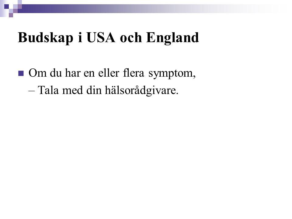 Budskap i USA och England  Om du har en eller flera symptom, – Tala med din hälsorådgivare.