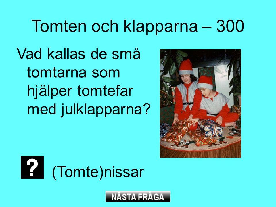 Tomten och klapparna – 300 Vad kallas de små tomtarna som hjälper tomtefar med julklapparna? (Tomte)nissar