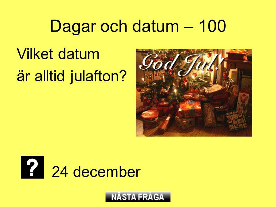 Dagar och datum – 100 Vilket datum är alltid julafton? 24 december