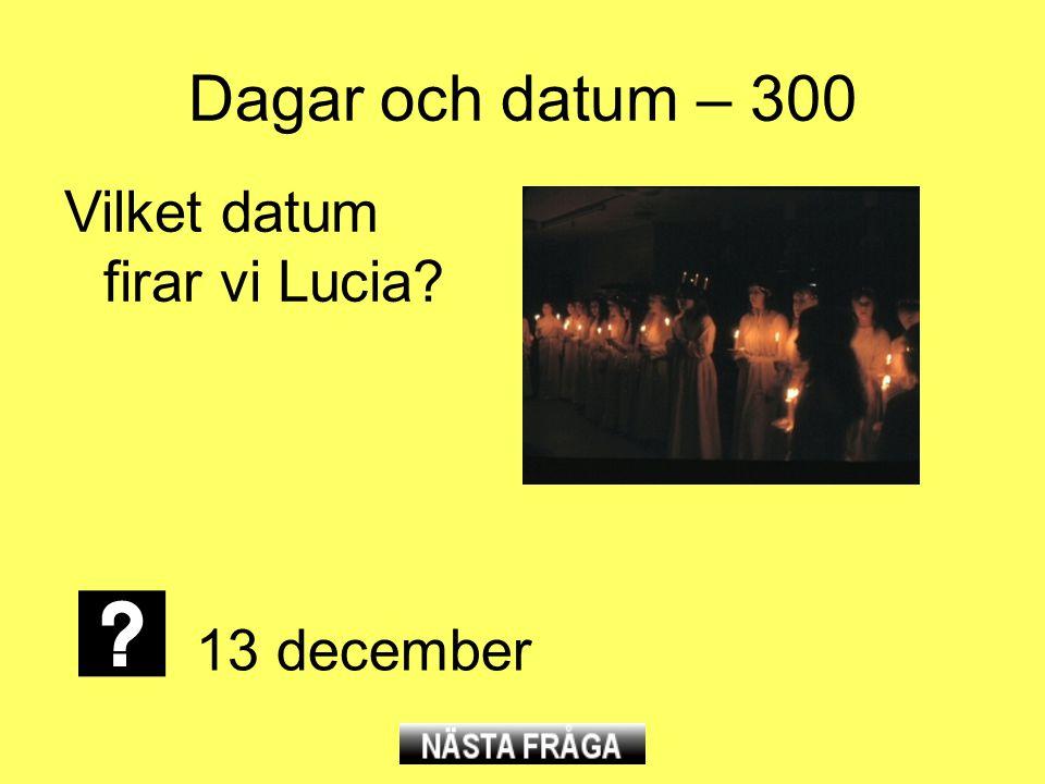 Dagar och datum – 300 Vilket datum firar vi Lucia? 13 december