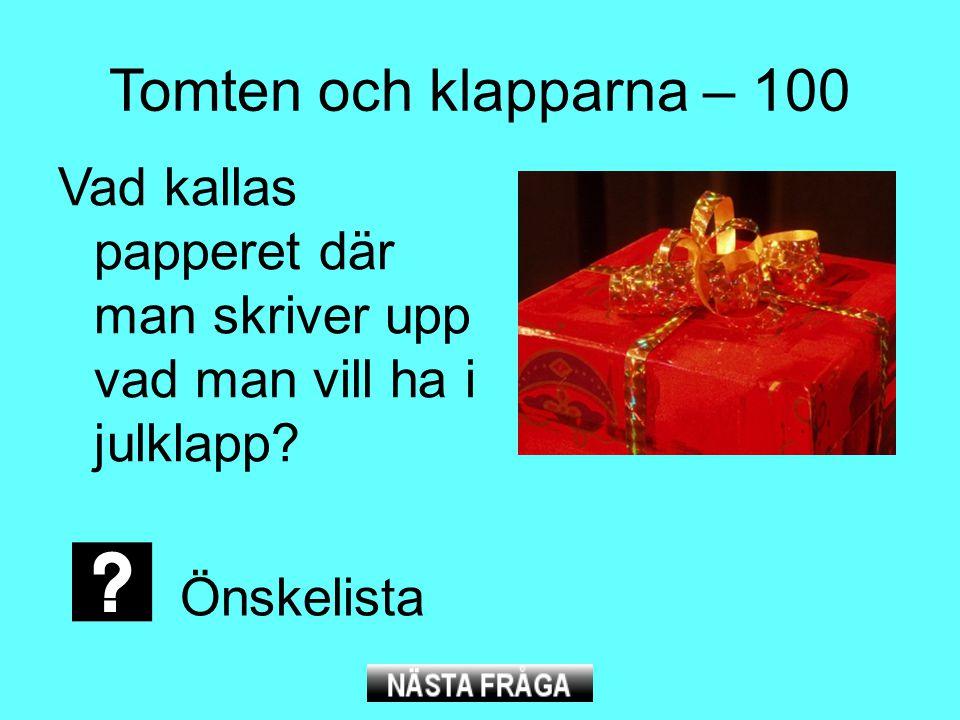 Tomten och klapparna – 100 Vad kallas papperet där man skriver upp vad man vill ha i julklapp? Önskelista