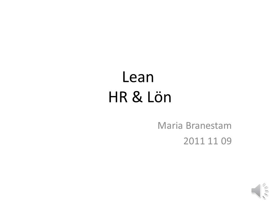 Lean HR & Lön Maria Branestam 2011 11 09