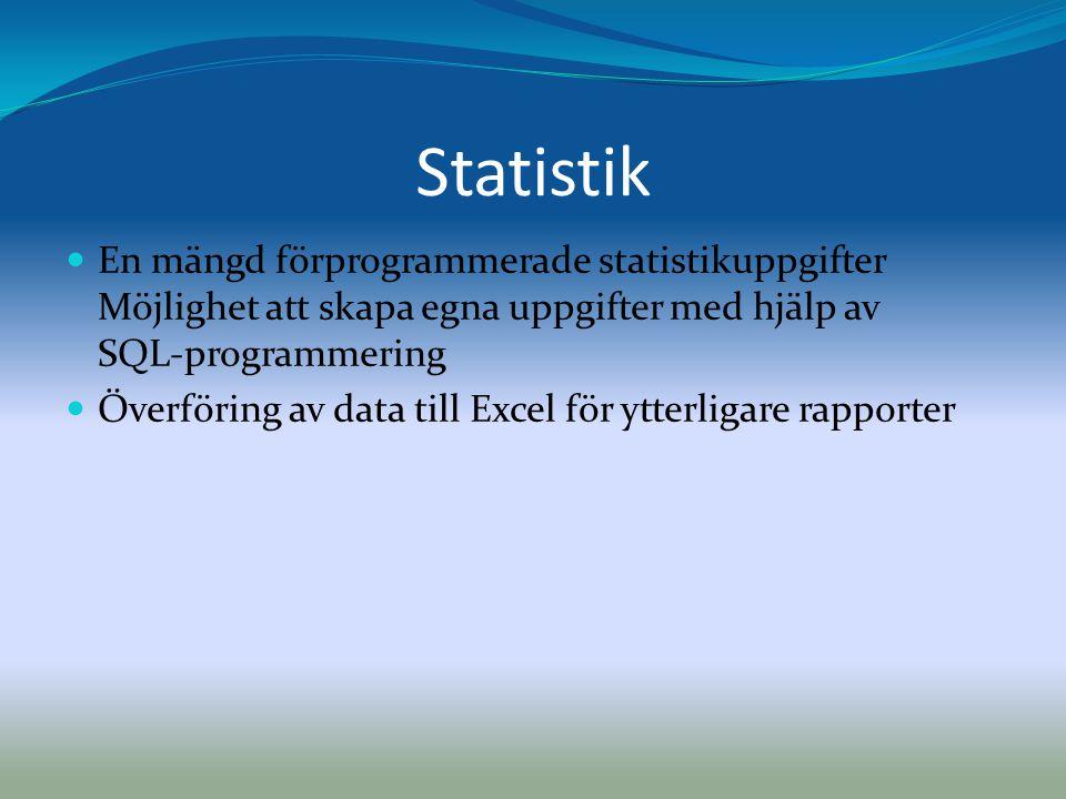 Statistik  En mängd förprogrammerade statistikuppgifter Möjlighet att skapa egna uppgifter med hjälp av SQL-programmering  Överföring av data till E