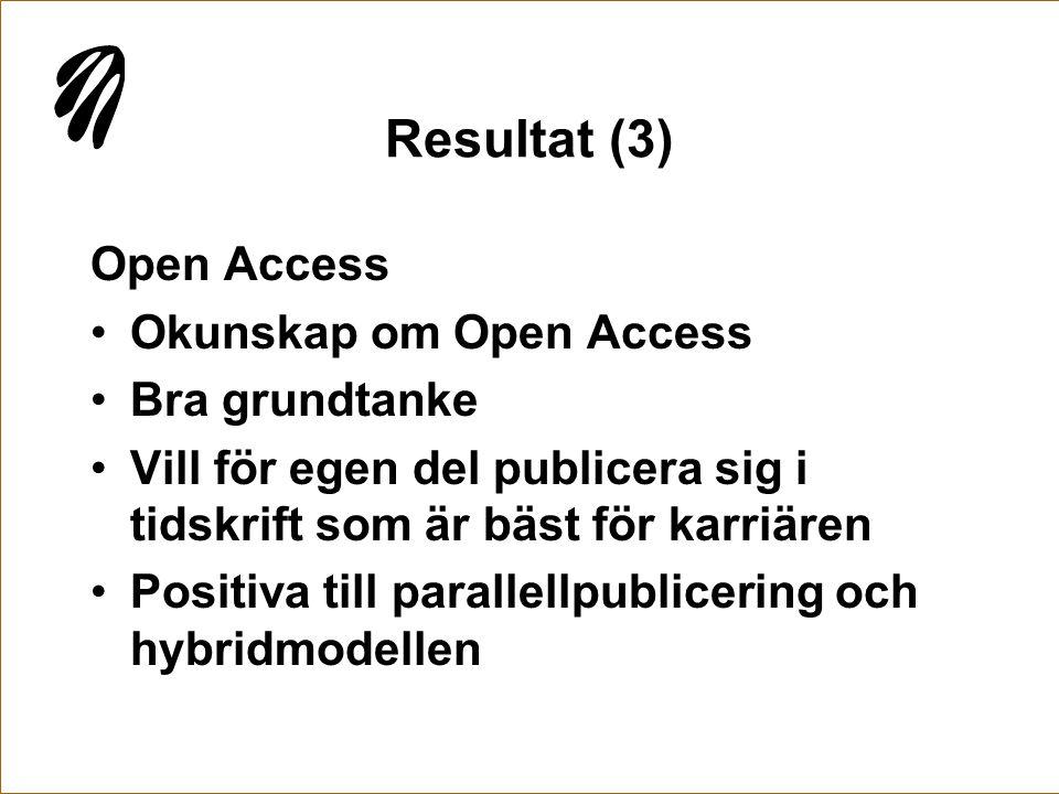 Resultat (3) Open Access •Okunskap om Open Access •Bra grundtanke •Vill för egen del publicera sig i tidskrift som är bäst för karriären •Positiva til