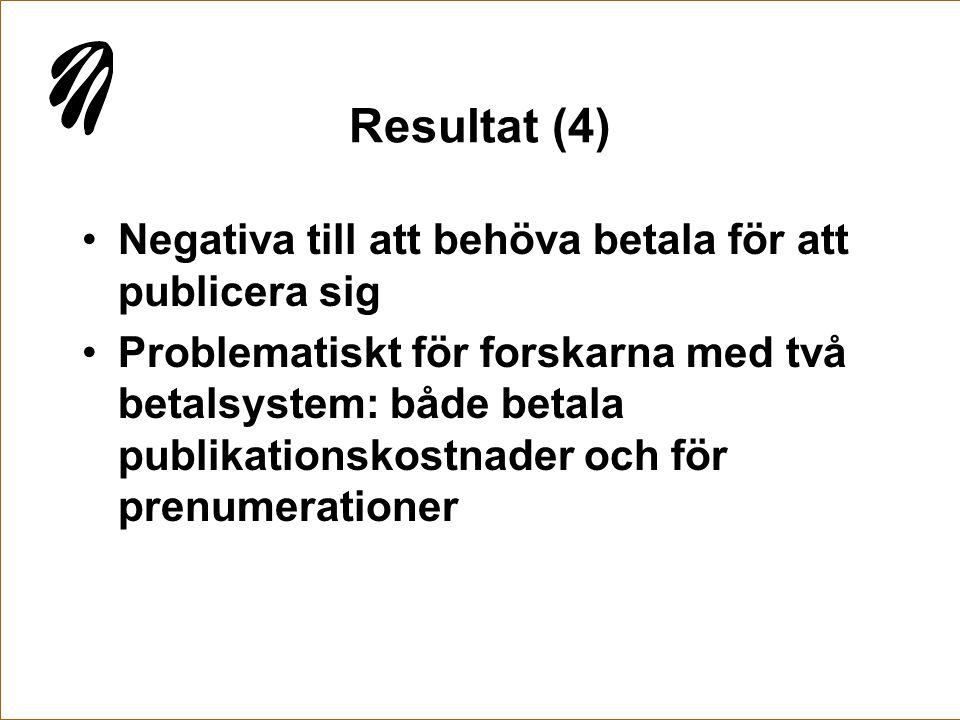 Resultat (4) •Negativa till att behöva betala för att publicera sig •Problematiskt för forskarna med två betalsystem: både betala publikationskostnade