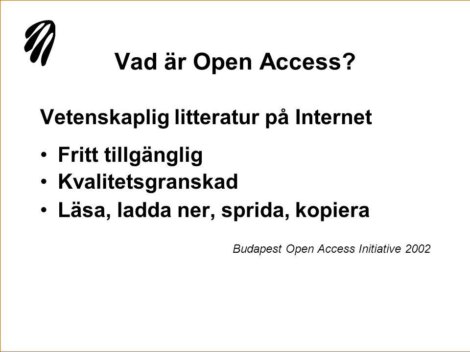 Vad är Open Access? Vetenskaplig litteratur på Internet •Fritt tillgänglig •Kvalitetsgranskad •Läsa, ladda ner, sprida, kopiera Budapest Open Access I