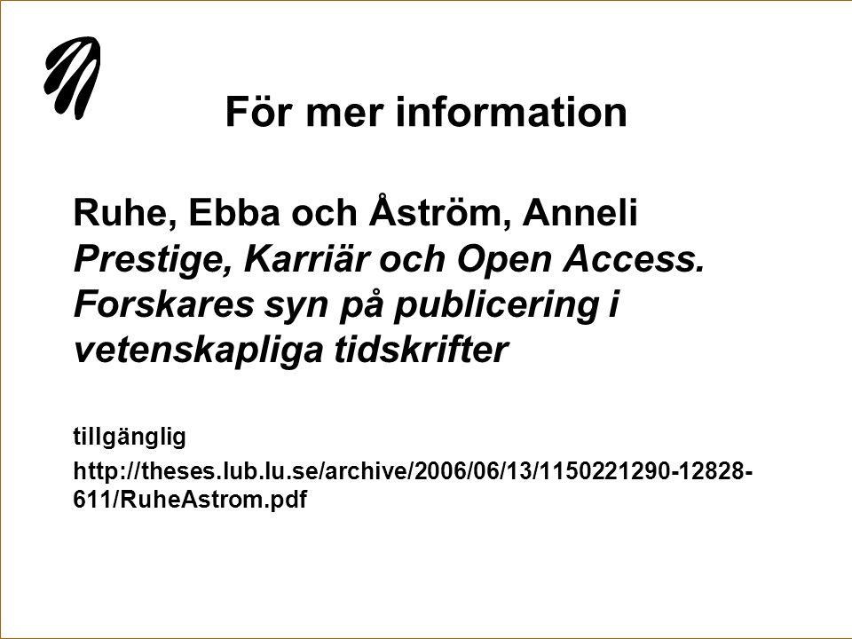 För mer information Ruhe, Ebba och Åström, Anneli Prestige, Karriär och Open Access. Forskares syn på publicering i vetenskapliga tidskrifter tillgäng