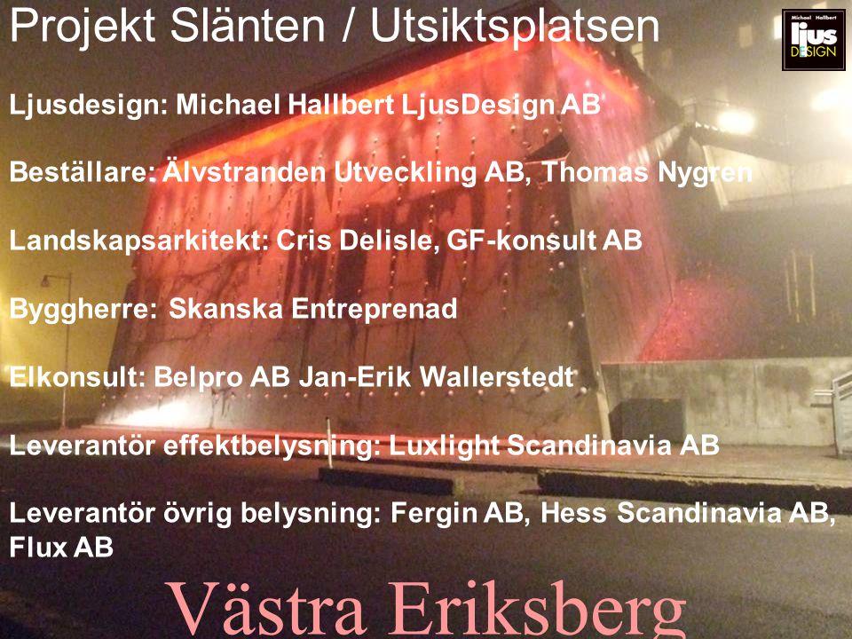 Västra Eriksberg Projekt Slänten / Utsiktsplatsen Ljusdesign: Michael Hallbert LjusDesign AB Beställare: Älvstranden Utveckling AB, Thomas Nygren Land