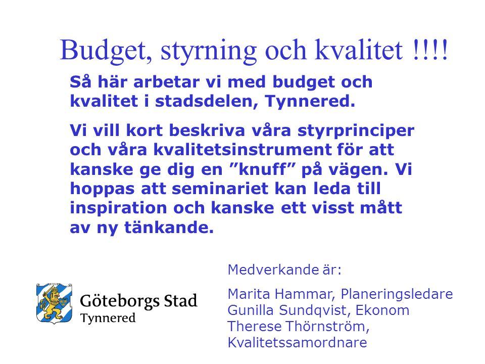 Budget, styrning och kvalitet !!!! Så här arbetar vi med budget och kvalitet i stadsdelen, Tynnered. Vi vill kort beskriva våra styrprinciper och våra