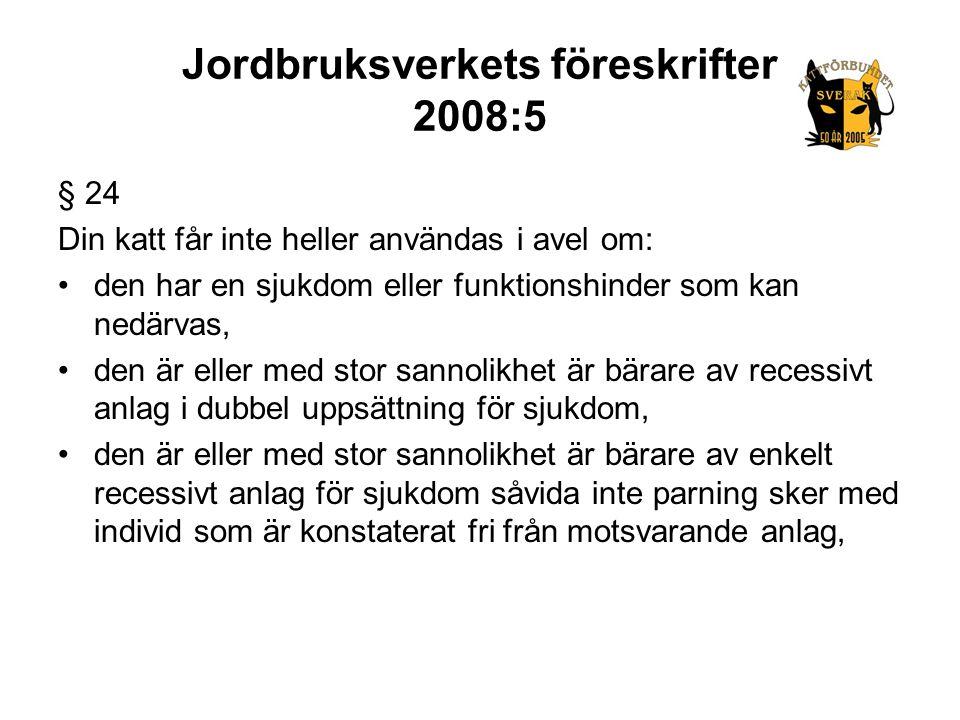 Jordbruksverkets föreskrifter 2008:5 § 24 Din katt får inte heller användas i avel om: •den har en sjukdom eller funktionshinder som kan nedärvas, •de