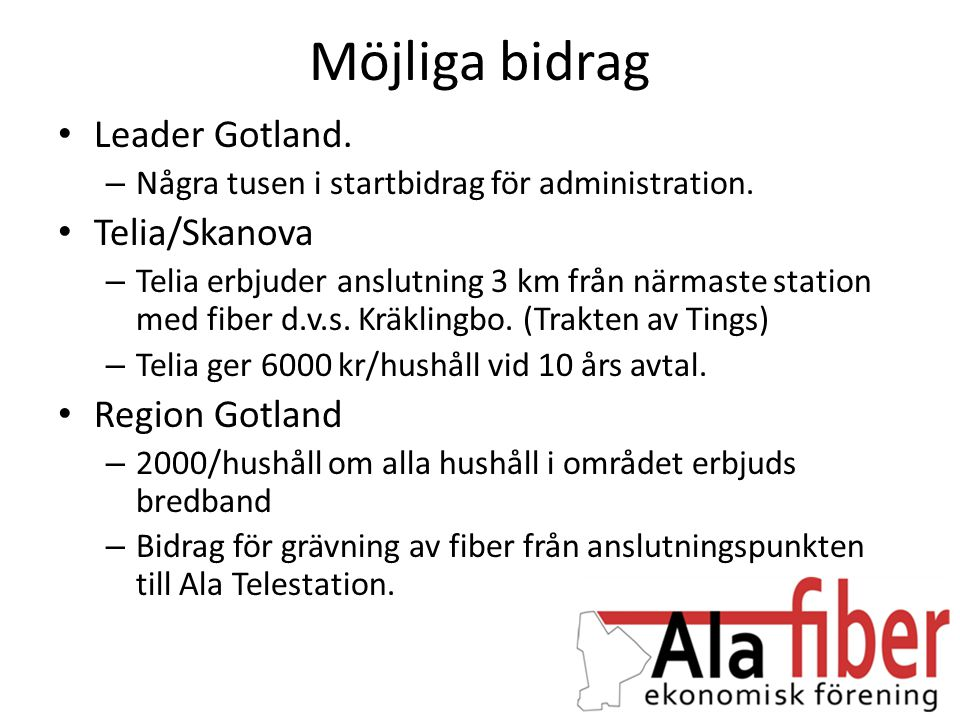Möjliga bidrag • Leader Gotland. – Några tusen i startbidrag för administration. • Telia/Skanova – Telia erbjuder anslutning 3 km från närmaste statio