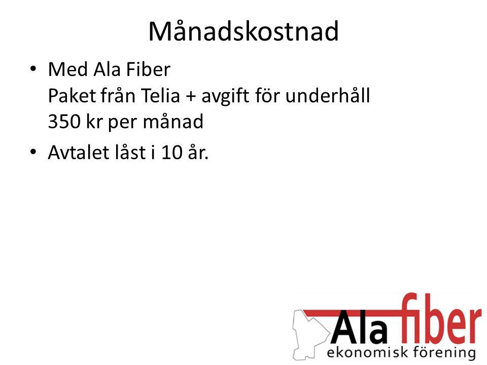 Månadskostnad • Med Ala Fiber Paket från Telia + avgift för underhåll 350 kr per månad • Avtalet låst i 10 år.
