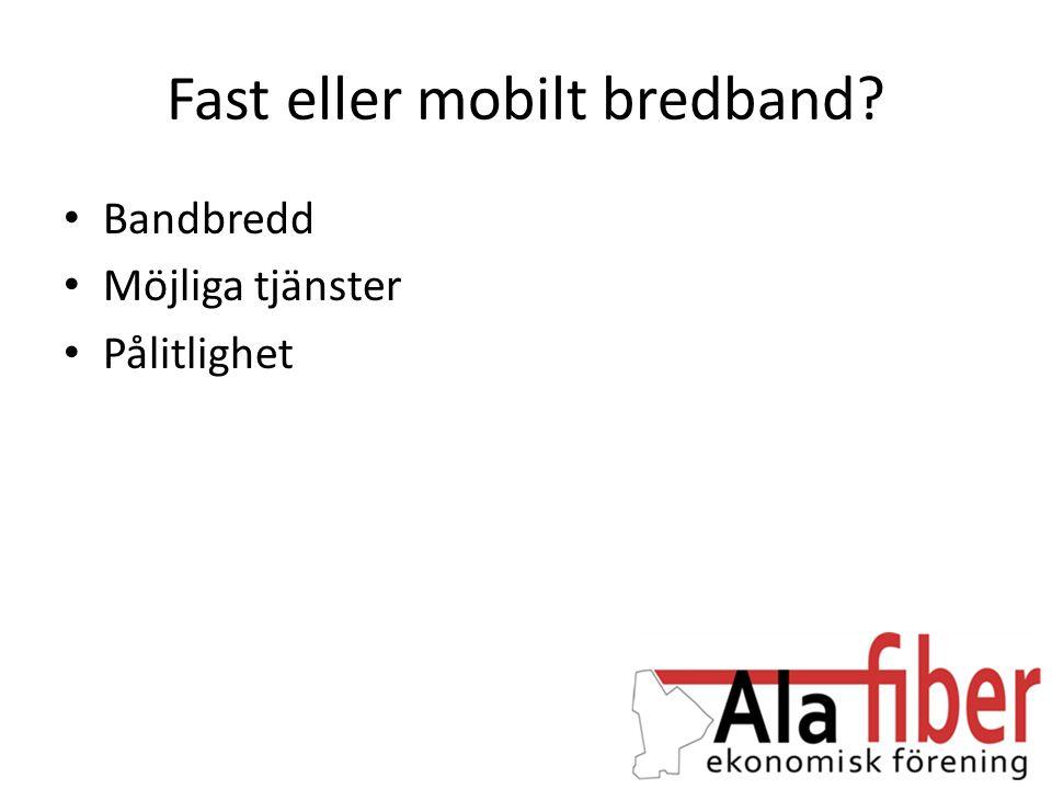 Fast eller mobilt bredband? • Bandbredd • Möjliga tjänster • Pålitlighet