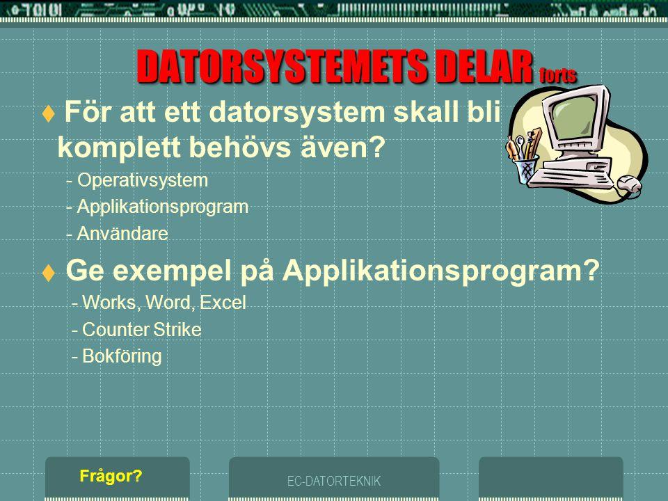 EC-DATORTEKNIK DATORSYSTEMETS DELAR  Ett DATORSYSTEM består av 3 huvuddelar UTMATNINGSENHETER SYSTEMENHET INMATNINGSENHETER Andra typer av in- och ut