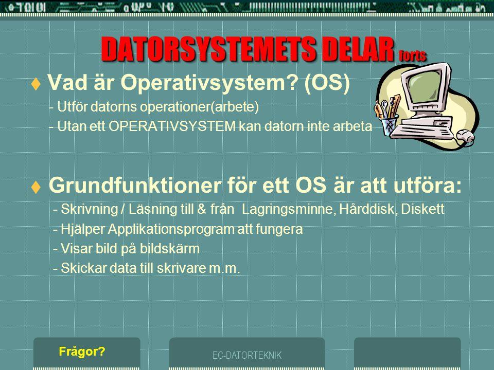 EC-DATORTEKNIK DATORSYSTEMETS DELAR forts  För att ett datorsystem skall bli komplett behövs även? - Operativsystem - Applikationsprogram - Användare