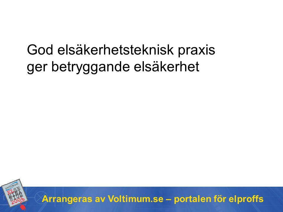 Arrangeras av Voltimum.se – portalen för elproffs God elsäkerhetsteknisk praxis ger betryggande elsäkerhet