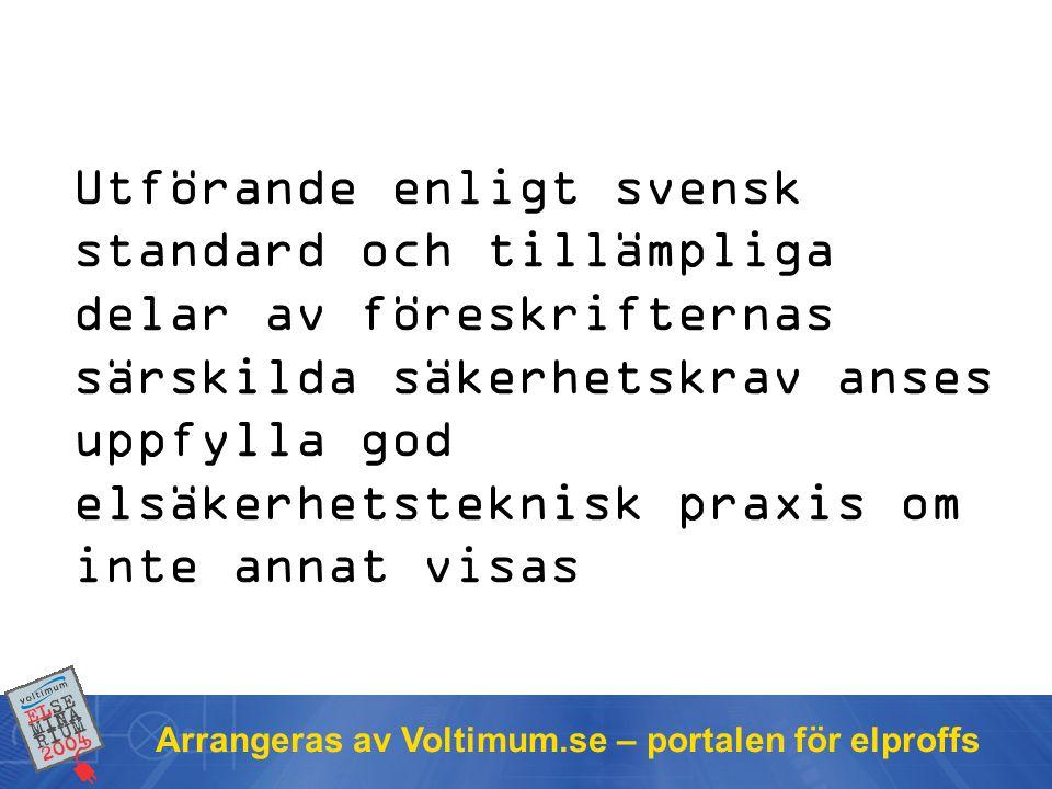 Arrangeras av Voltimum.se – portalen för elproffs Utförande enligt svensk standard och tillämpliga delar av föreskrifternas särskilda säkerhetskrav anses uppfylla god elsäkerhetsteknisk praxis om inte annat visas