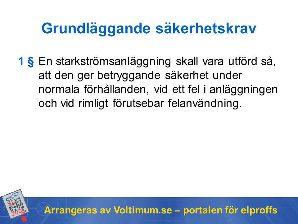 Arrangeras av Voltimum.se – portalen för elproffs Grundläggande säkerhetskrav 1 §En starkströmsanläggning skall vara utförd så, att den ger betryggand