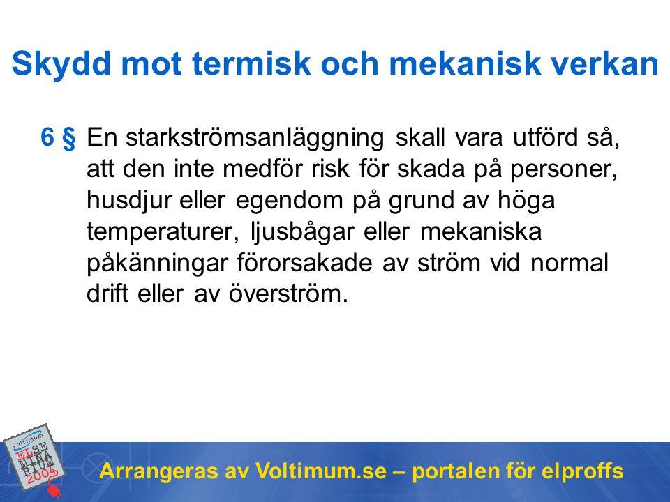 Arrangeras av Voltimum.se – portalen för elproffs Skydd mot termisk och mekanisk verkan 6 §En starkströmsanläggning skall vara utförd så, att den inte