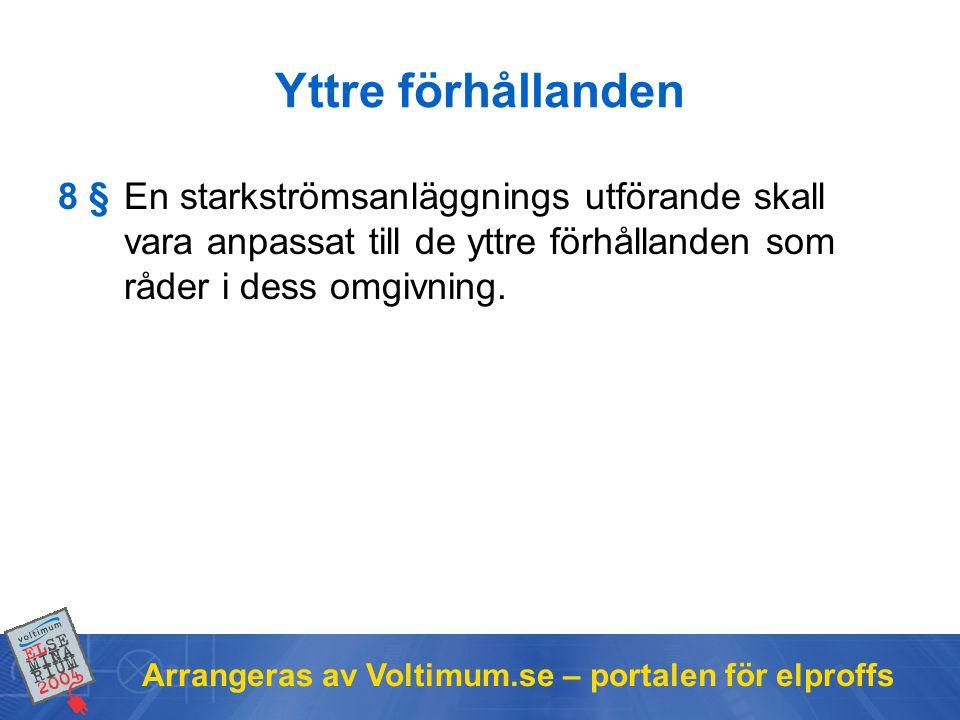 Arrangeras av Voltimum.se – portalen för elproffs Yttre förhållanden 8 §En starkströmsanläggnings utförande skall vara anpassat till de yttre förhållanden som råder i dess omgivning.