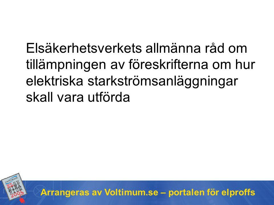 Arrangeras av Voltimum.se – portalen för elproffs Elsäkerhetsverkets allmänna råd om tillämpningen av föreskrifterna om hur elektriska starkströmsanläggningar skall vara utförda