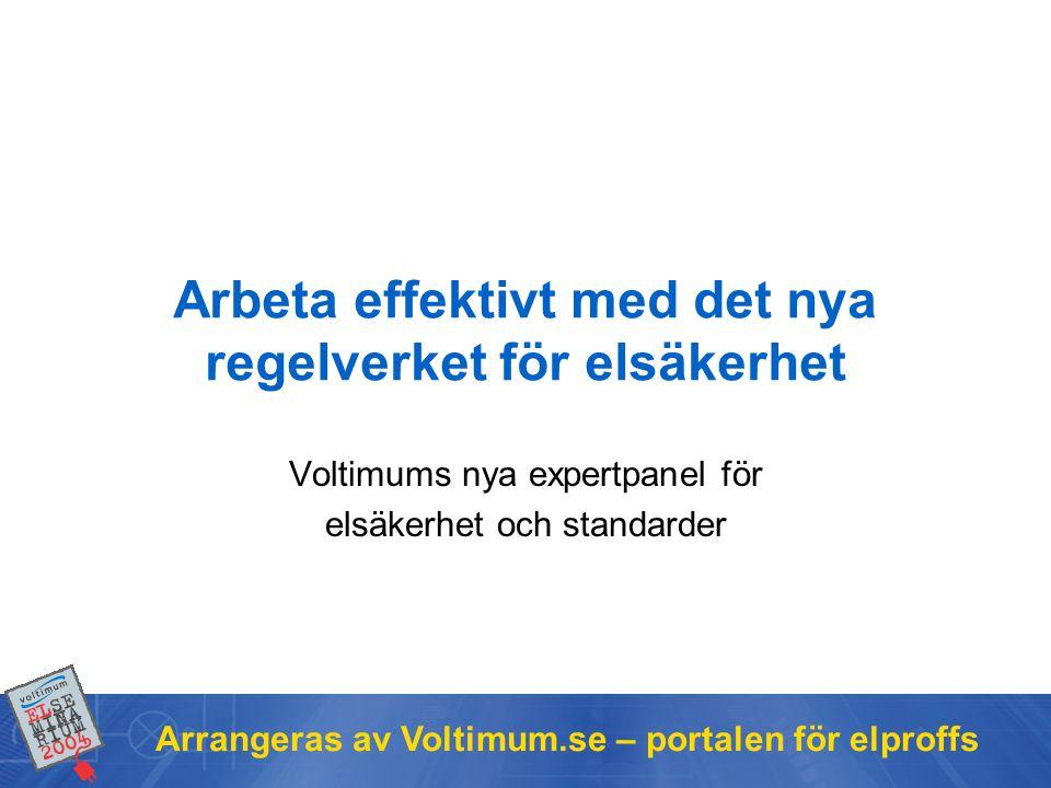 Arrangeras av Voltimum.se – portalen för elproffs Arbeta effektivt med det nya regelverket för elsäkerhet Voltimums nya expertpanel för elsäkerhet och standarder