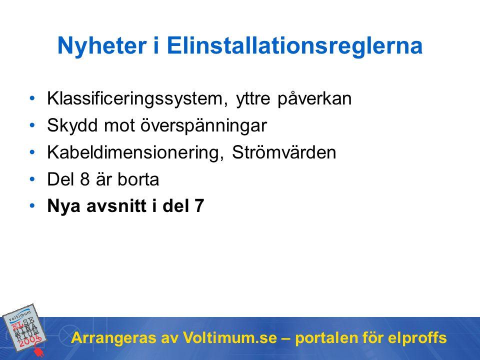 Arrangeras av Voltimum.se – portalen för elproffs Nyheter i Elinstallationsreglerna •Klassificeringssystem, yttre påverkan •Skydd mot överspänningar •