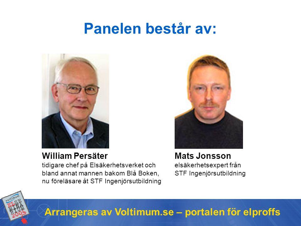Arrangeras av Voltimum.se – portalen för elproffs Panelen består av: William Persäter tidigare chef på Elsäkerhetsverket och bland annat mannen bakom Blå Boken, nu föreläsare åt STF Ingenjörsutbildning Mats Jonsson elsäkerhetsexpert från STF Ingenjörsutbildning