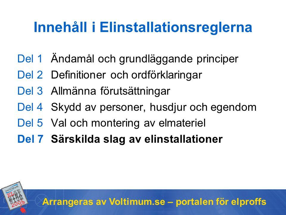 Arrangeras av Voltimum.se – portalen för elproffs Innehåll i Elinstallationsreglerna Del 1Ändamål och grundläggande principer Del 2Definitioner och or