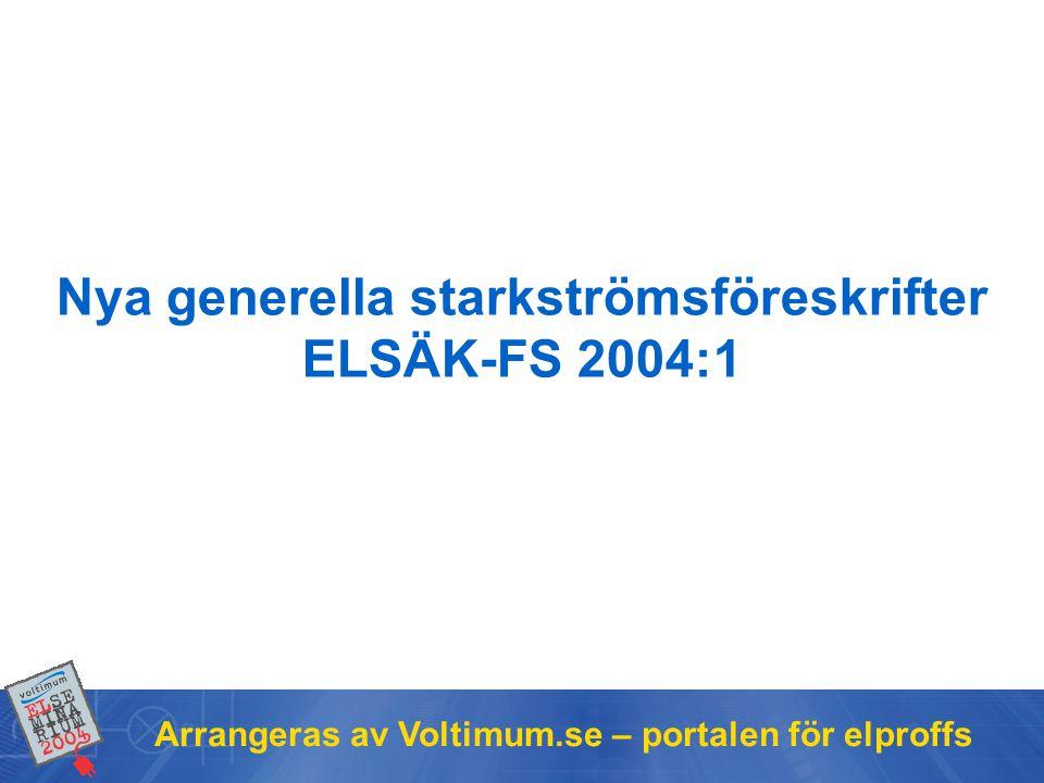 Arrangeras av Voltimum.se – portalen för elproffs Nya generella starkströmsföreskrifter ELSÄK-FS 2004:1