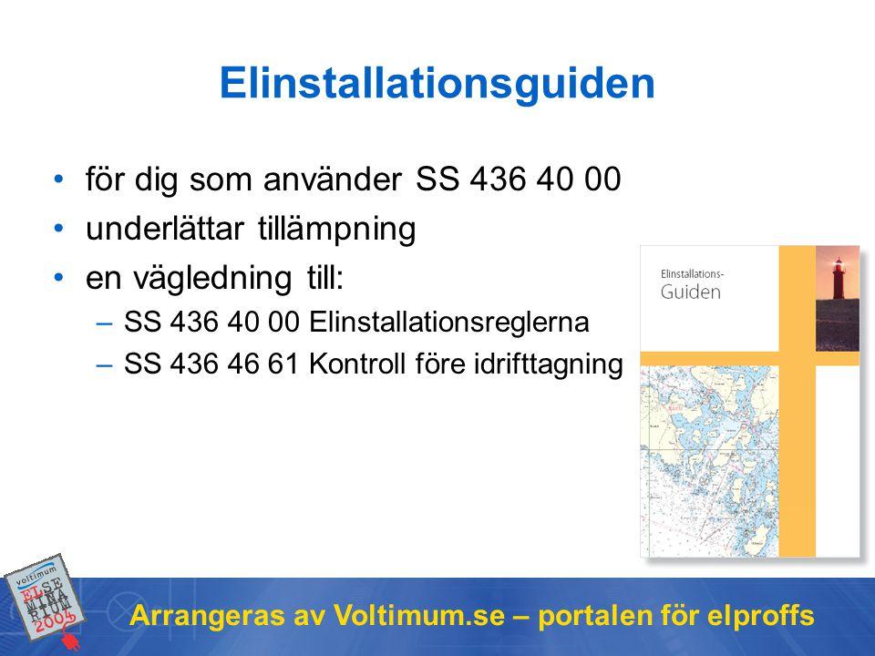Arrangeras av Voltimum.se – portalen för elproffs Elinstallationsguiden •för dig som använder SS 436 40 00 •underlättar tillämpning •en vägledning till: –SS 436 40 00 Elinstallationsreglerna –SS 436 46 61 Kontroll före idrifttagning