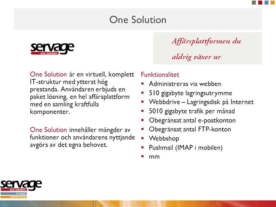 One Solution One Solution är en virtuell, komplett IT-struktur med ytterst hög prestanda.