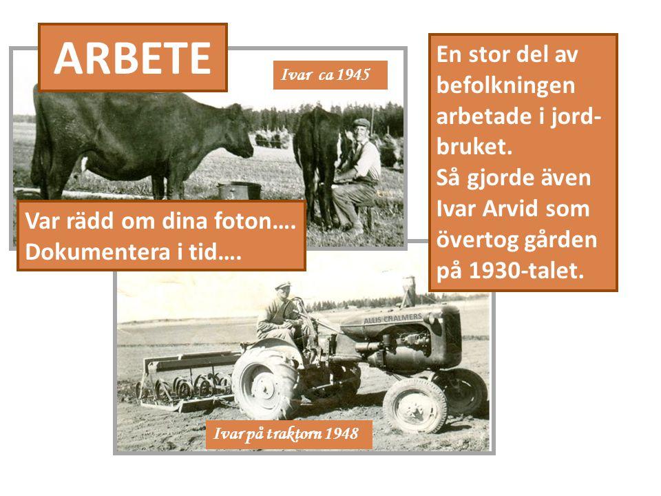 ARBETE En stor del av befolkningen arbetade i jord- bruket.
