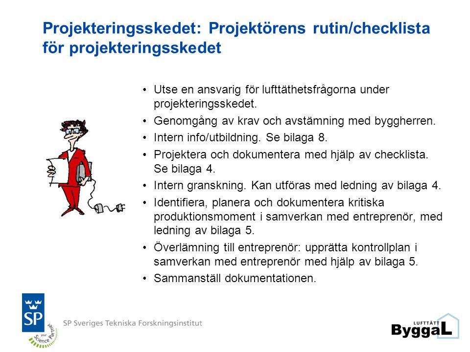 Projekteringsskedet: Projektörens rutin/checklista för projekteringsskedet •Utse en ansvarig för lufttäthetsfrågorna under projekteringsskedet. •Genom