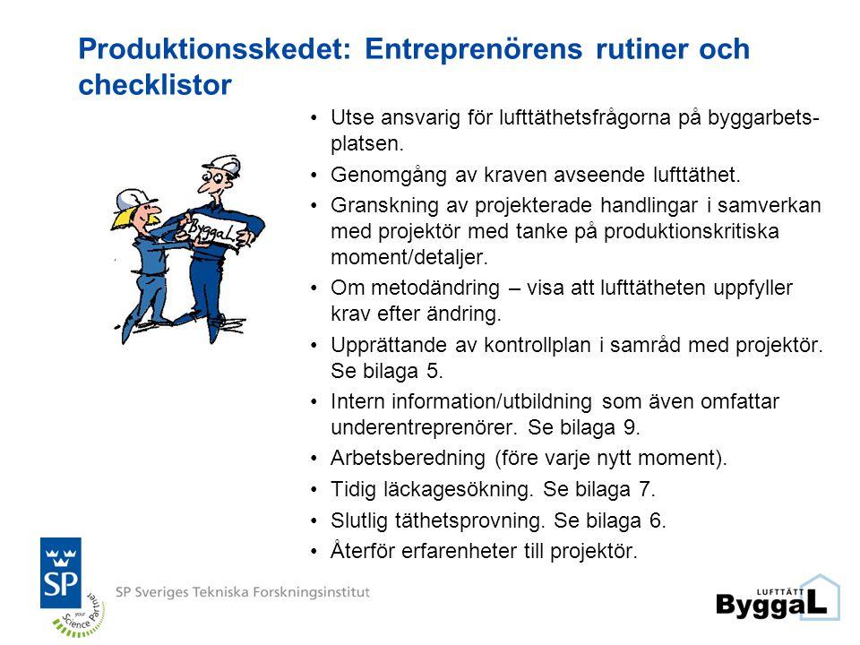 Produktionsskedet: Entreprenörens rutiner och checklistor •Utse ansvarig för lufttäthetsfrågorna på byggarbets- platsen. •Genomgång av kraven avseende