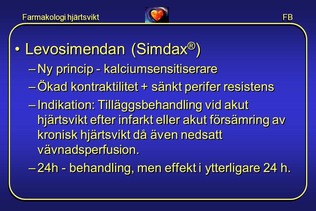 Farmakologi hjärtsvikt FB •Levosimendan (Simdax ® ) –Ny princip - kalciumsensitiserare –Ökad kontraktilitet + sänkt perifer resistens –Indikation: Til