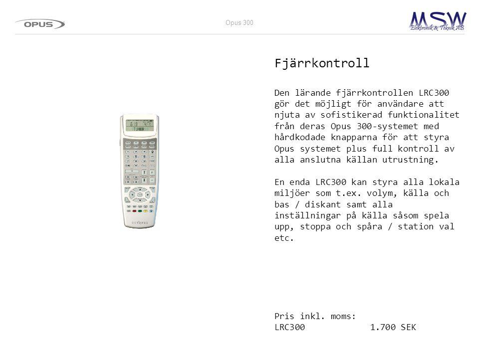 Fjärrkontroll Den lärande fjärrkontrollen LRC300 gör det möjligt för användare att njuta av sofistikerad funktionalitet från deras Opus 300-systemet m