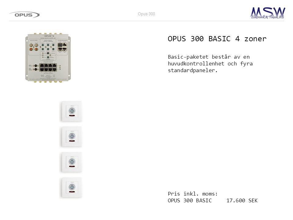 OPUS 300 BASIC 4 zoner Basic-paketet består av en huvudkontrollenhet och fyra standardpaneler. Pris inkl. moms: OPUS 300 BASIC17.600 SEK Opus 300