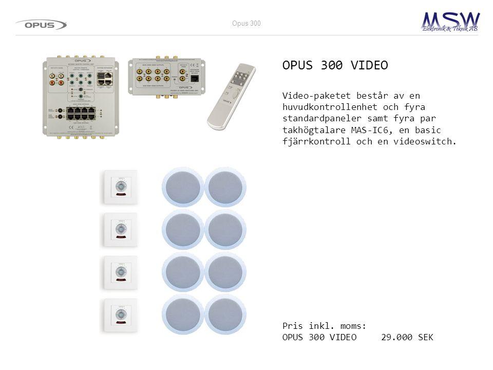 OPUS 300 VIDEO Video-paketet består av en huvudkontrollenhet och fyra standardpaneler samt fyra par takhögtalare MAS-IC6, en basic fjärrkontroll och e