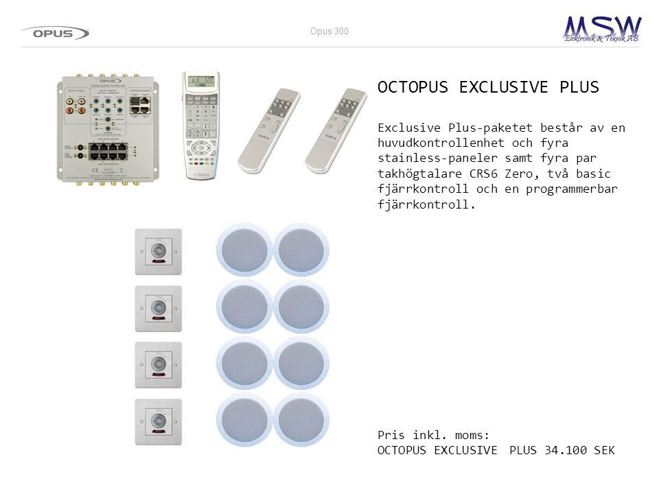 OCTOPUS EXCLUSIVE PLUS Exclusive Plus-paketet består av en huvudkontrollenhet och fyra stainless-paneler samt fyra par takhögtalare CRS6 Zero, två bas