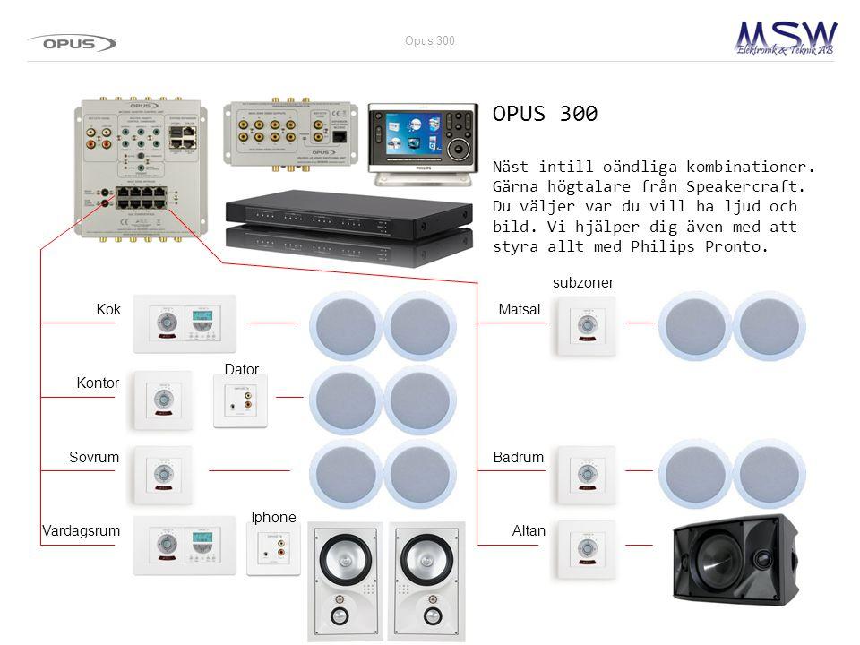OPUS 300 Näst intill oändliga kombinationer. Gärna högtalare från Speakercraft. Du väljer var du vill ha ljud och bild. Vi hjälper dig även med att st