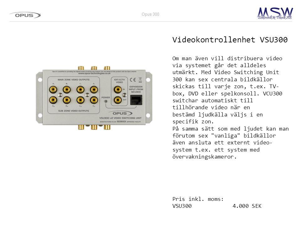 Videokontrollenhet VSU300 Om man även vill distribuera video via systemet går det alldeles utmärkt. Med Video Switching Unit 300 kan sex centrala bild