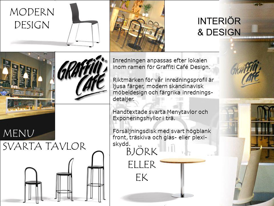 INTERIÖR & DESIGN MODERN DESIGN MENU SVARTA TAVLOR Inredningen anpassas efter lokalen inom ramen för Graffiti Café Design. Riktmärken för vår inrednin