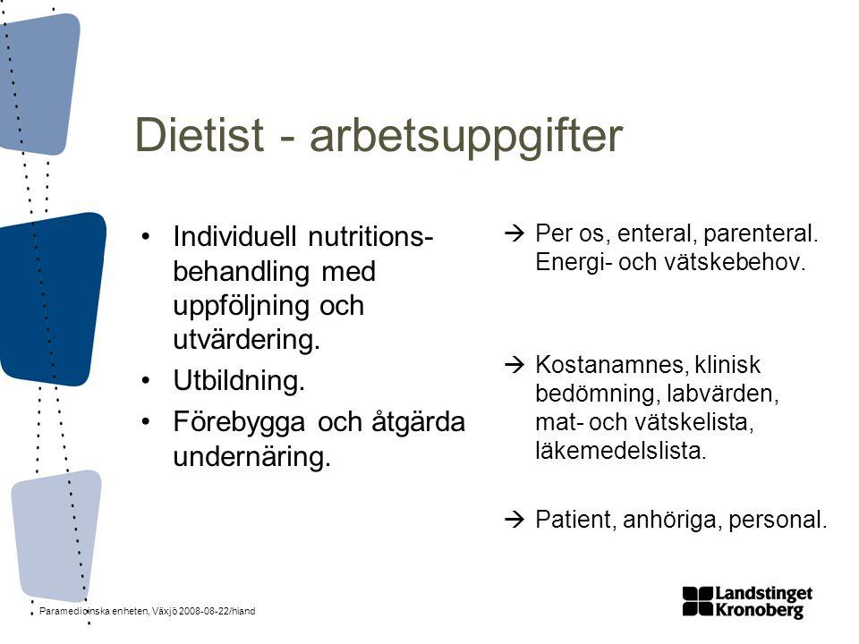 Paramedicinska enheten, Växjö 2008-08-22/hiand Dietist - arbetsuppgifter •Individuell nutritions- behandling med uppföljning och utvärdering. •Utbildn