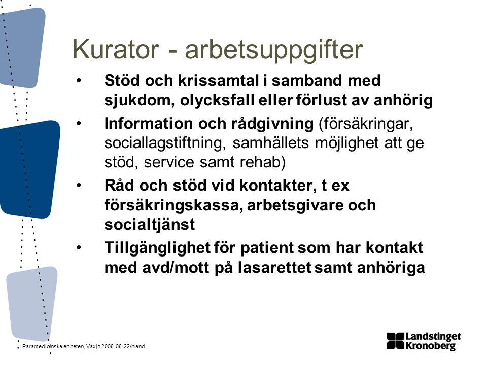 Paramedicinska enheten, Växjö 2008-08-22/hiand Kurator - arbetsuppgifter •Stöd och krissamtal i samband med sjukdom, olycksfall eller förlust av anhör