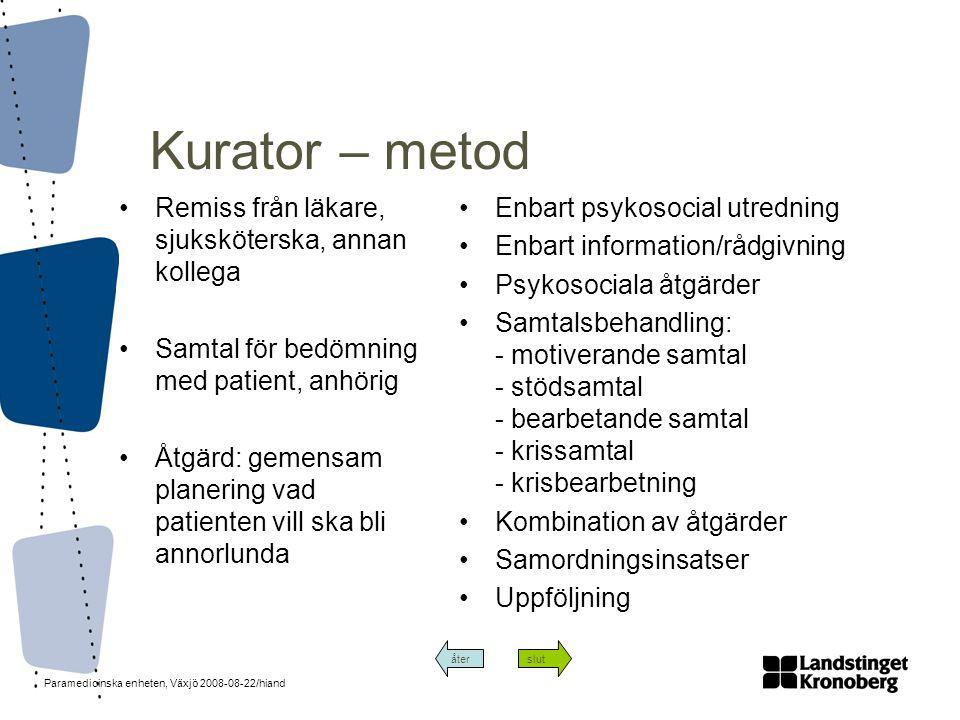 Paramedicinska enheten, Växjö 2008-08-22/hiand Kurator – metod •Remiss från läkare, sjuksköterska, annan kollega •Samtal för bedömning med patient, an
