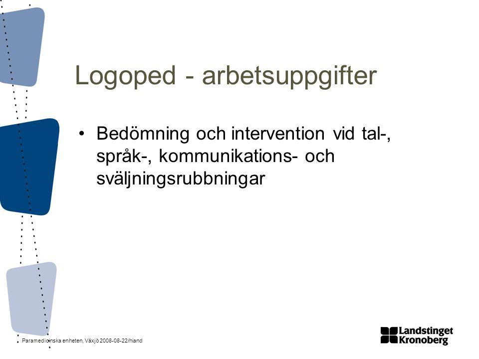 Paramedicinska enheten, Växjö 2008-08-22/hiand Logoped - arbetsuppgifter •Bedömning och intervention vid tal-, språk-, kommunikations- och sväljningsr