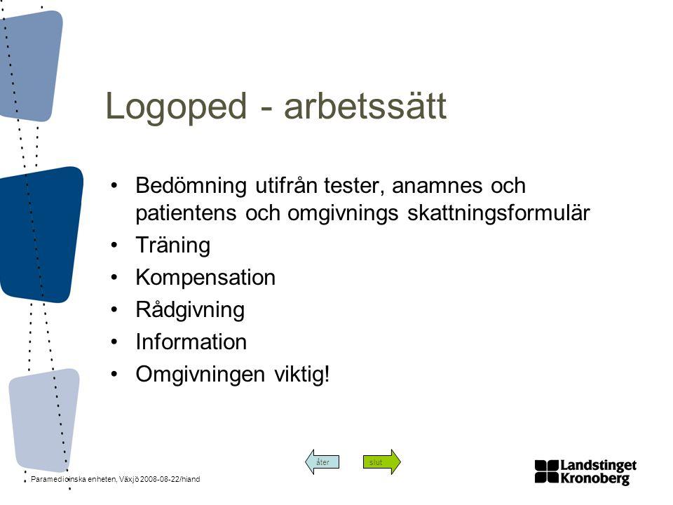 Paramedicinska enheten, Växjö 2008-08-22/hiand Logoped - arbetssätt •Bedömning utifrån tester, anamnes och patientens och omgivnings skattningsformulä