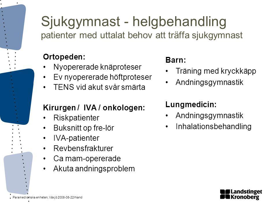 Paramedicinska enheten, Växjö 2008-08-22/hiand Sjukgymnast - helgbehandling patienter med uttalat behov att träffa sjukgymnast Ortopeden: •Nyopererade
